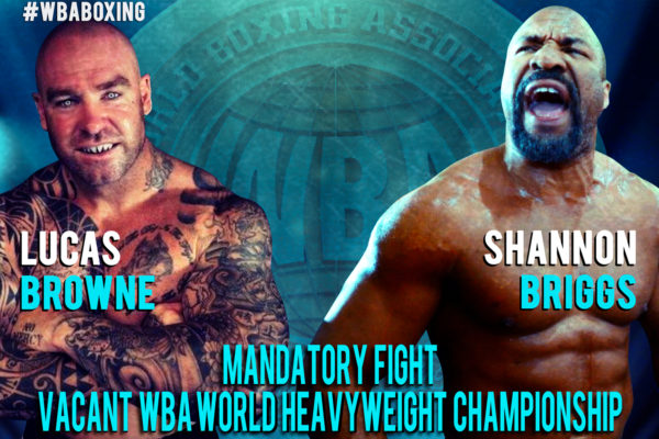 WBA has ordered negotiations between Lucas Browne and Shannon Briggs to fight for the Vacant WBA World Heavyweight Championship